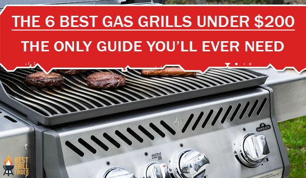 The 6 Best Gas Grills Under $200 The Only Guide You'll Ever Need