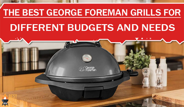 The Best George Foreman Grills For Different Budgets And Needs