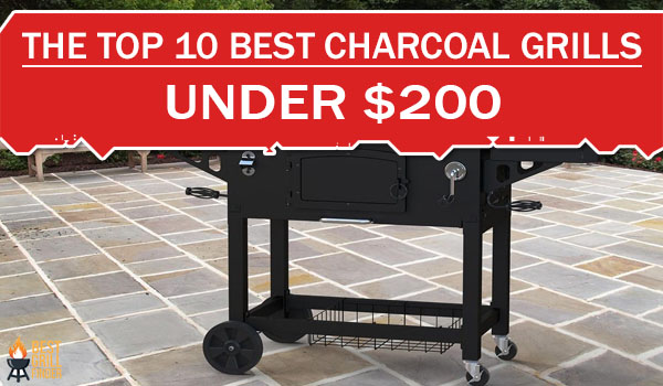 The Top 10 Best Charcoal Grills Under $200