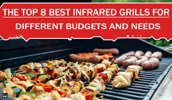The Top 8 Best Infrared Grills For Different Budgets And Needs