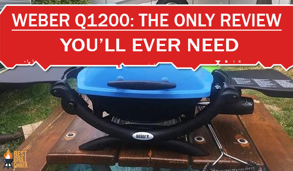 Weber Q1200: The Only Review You'll Ever Need