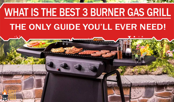 What Is The Best 3 Burner Gas Grill? The Only Guide You'll Ever Need!